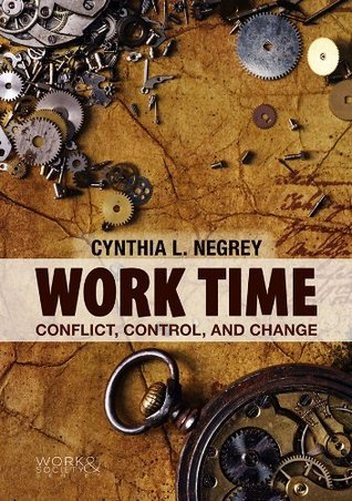 Work Time: Conflict, Control, and Change Cynthia L. Negrey