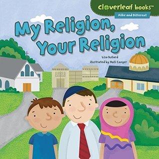 My Religion, Your Religion (Cloverleaf Books TM - Alike and Different) Lisa Bullard