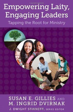 Empowering Laity, Engaging Leaders: Tapping the Root for Ministry (Living Church): 3 Susan E. Gillies