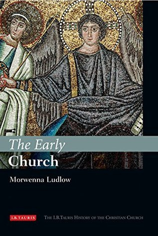Early Church, The: The I.B.Tauris History of the Christian Church Morwenna Ludlow