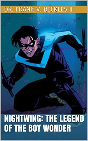NIGHTWING: THE LEGEND OF THE BOY WONDER  by  Dr. Frank V. Beckles II
