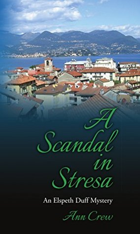A Scandal in Stresa: An Elspeth Duff Mystery (The Elspeth Duff Mysteries Book 2)  by  Ann Crew
