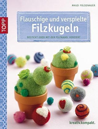 Flauschige und verspielte Filzkugeln: Bestickt oder mit der Filznadel verziert Maud Foldenauer