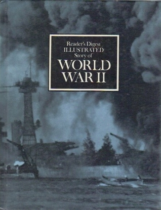 Readers Digest Illustrated Story of World War II  by  Readers Digest Association