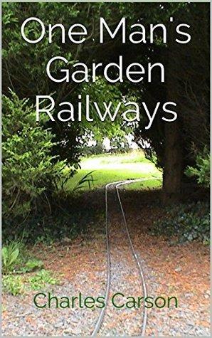 One Mans Garden Railways  by  Charles Carson