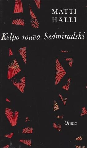 Kelpo rouva Sedmiradski  by  Matti Hälli