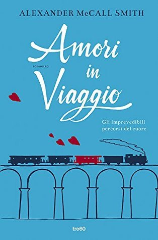 Amori in viaggio: Gli imprevedibili percorsi del cuore (TRE60 Narrativa)  by  Alexander McCall Smith