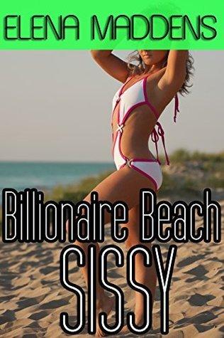 Billionaire Beach Sissy Elena Maddens