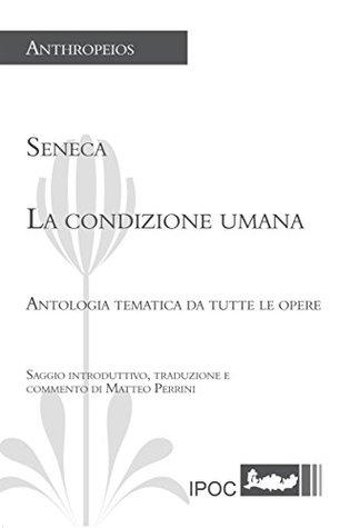 Seneca. La condizione umana  by  Matteo Perrini