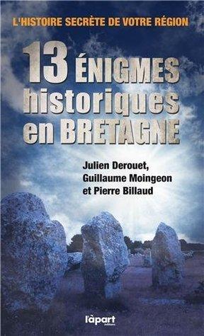 13 énigmes historiques en Bretagne Julien Derouet