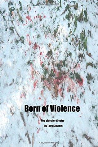 Born of Violence Tony Stowers