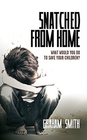 Snatched From Home: What Would You Do To Save Your Children? (DI Harry Evans Book 1) Graham Smith