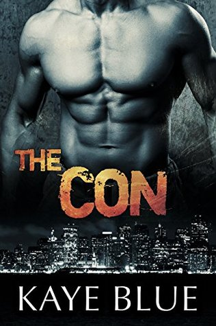 The Con (Men Who Thrill Book 4) Kaye Blue