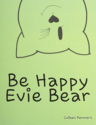 Be Happy, Evie Bear  by  Colleen Remmers