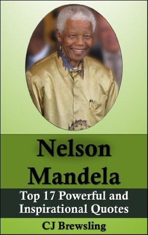Nelson Mandela - Top 17 Powerful and Inspirational Quotes C.J. Brewsling