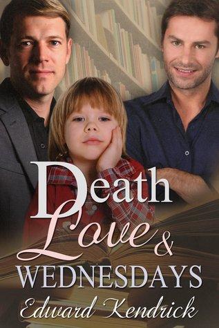 Death, Love & Wednesdays  by  Edward Kendrick