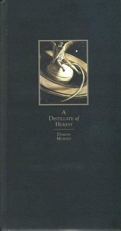 A Distillate of Heresy Damian Murphy