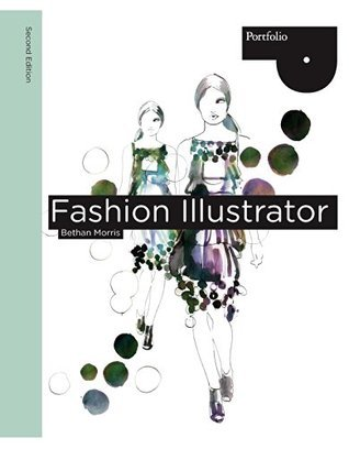 Fashion Illustrator, 2nd Edition Bethan Morris