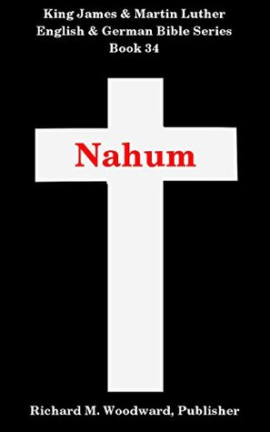 Nahum (King James and Martin Luther English and German Bible Series Book 34)  by  Anonymous