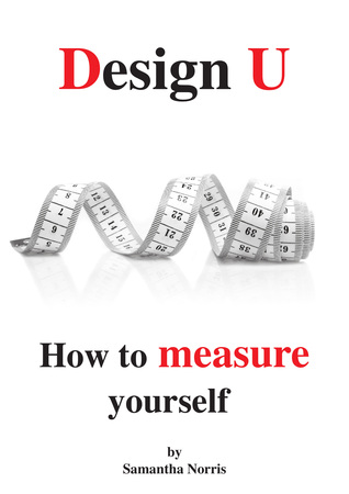 Design U: How To Measure Yourself  by  Samantha Norris