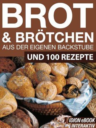 Brot & Brötchen - Aus der eigenen Backstube - Und 100 Rezepte Red. Serges Verlag