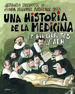 Una historia de la medicina: De Hipócrates al ADN Antonio Mingote