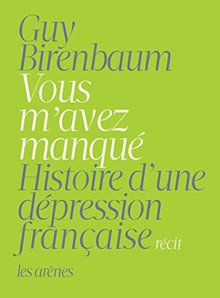 Vous mavez manqué: Histoire dune dépression française Guy Birenbaum