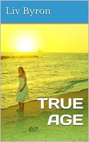 TRUE AGE: Its just a matter of time  by  Liv Byron