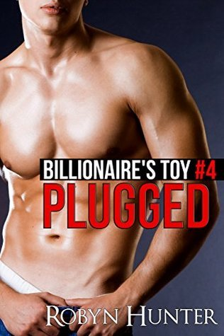 Plugged (Billionaires Toy #4) (gay m/m BDSM spanking submission)  by  Robyn Hunter