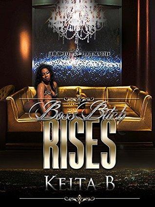 Boss Bitch Rises: From the Act Like A Lady Think Like A Boss Baltimore Anthology  by  Keita B