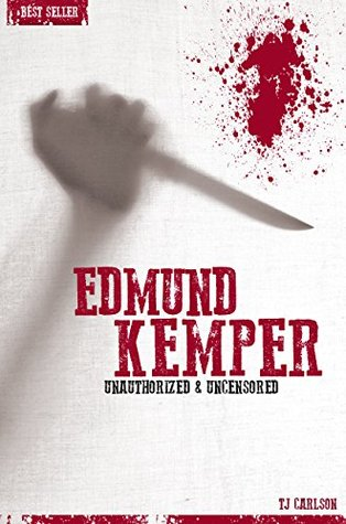 Edmund Kemper - Serial Killers Unauthorized & Uncensored T.J. Carlson