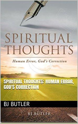 Spiritual Thoughts: Human Error, Gods Correction BJ Butler