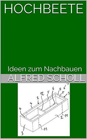 Hochbeete: Ideen zum Nachbauen Alfred Scholl