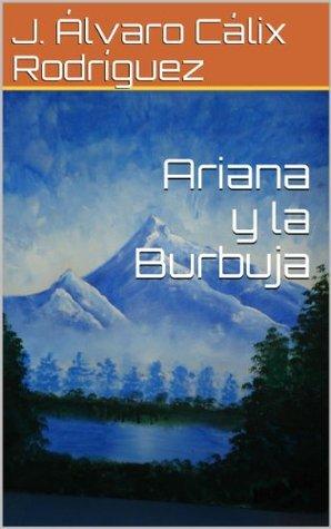 Ariana y la Burbuja J. Álvaro Cálix Rodríguez