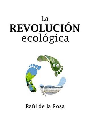 LA REVOLUCIÓN ECOLÓGICA: La búsqueda de la libertad  by  Raúl de la Rosa