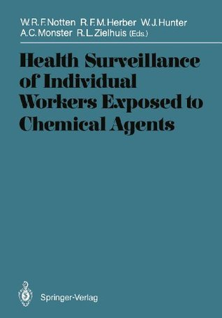 Health Surveillance of Individual Workers Exposed to Chemical Agents  by  Wilfried R.F. Notten