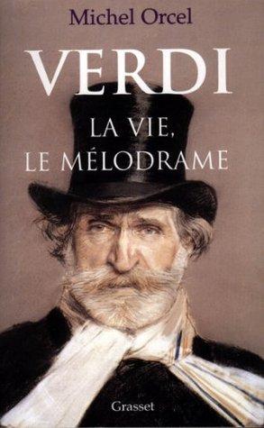 Verdi : La vie, le mélodrame Michel Orcel