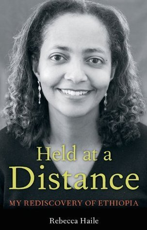 Held at a Distance: My Rediscovery of Ethiopia Rebecca G. Haile