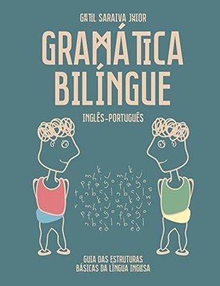 Gramática Bilíngue Inglês-Português: Guia das Estruturas Básicas da Língua Inglesa  by  Gentil Saraiva Junior