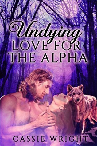 Undying Love for the Alpha, Part 1 (Silver Dawn Saga #9)  by  Cassie Wright