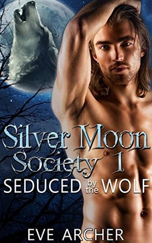 Silver Moon Society 1: Seduced  by  the Wolf by Eve Archer