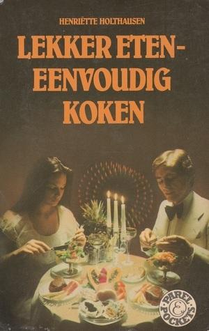 Lekker Eten - Eenvoudig Koken  by  Henriëtte Holthausen