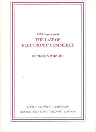 Law of Electronic Commerce Edi, Fax, and E-Mail: Technology, Proof, and Liability 1994 Supplement  by  Benjamin Wright