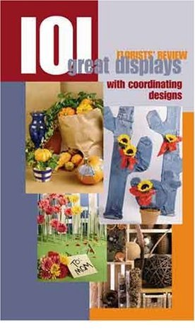 101 Great Displays with Coordinating Designs  by  Florists Review
