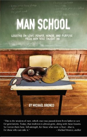 Man School: lessons on love, power, honor and purpose  by  Michael Bronco