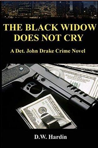 The Black Widow Does Not Cry (Det. John Drake Book 3) D.W. Hardin