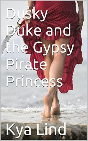 Dusty Duke and the Gypsy Pirate Princess Kya Lind