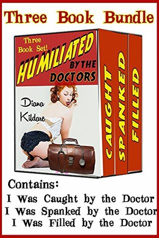 Humiliated By The Doctors: Three Book Bundle (Doctors of the Hartly Institute 11)  by  Diana Kildare
