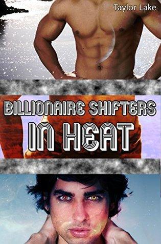 Billionaire Shifters In Heat (Paranormal M/M Alpha Billionaire Werewolf/Werebear Romance Collection) Taylor Lake