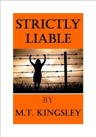 Strictly Liable  by  M. T. Kingsley